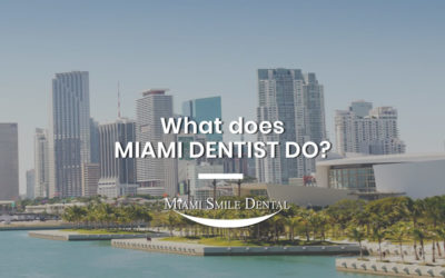 What Does Miami Dentist Do?