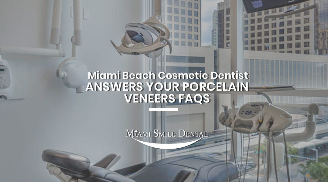 Miami-Beach-Cosmetic-Dentist-answers-your-Porcelain-Veneers-Faqs