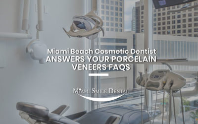 Miami Beach Cosmetic Dentist Answers Your Porcelain Veneers FAQs