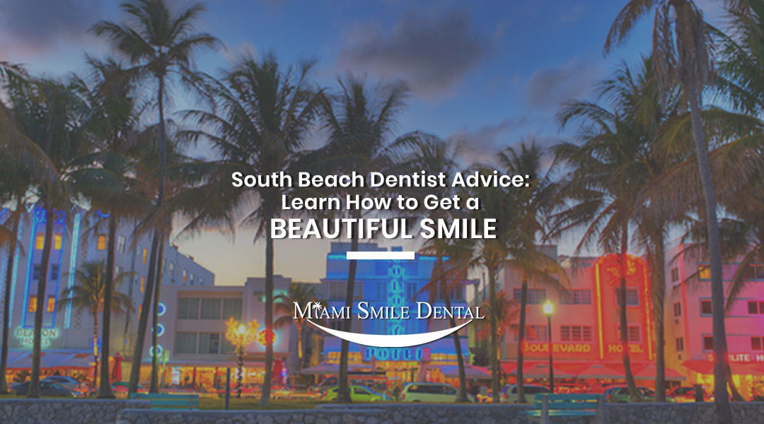 South Beach Dentist Advice: Learn How to Get a Beautiful Smile