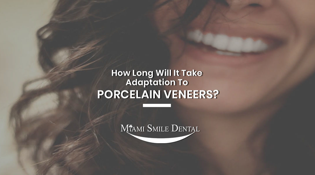 How Long Will It Take Adaptation To Porcelain Veneers?