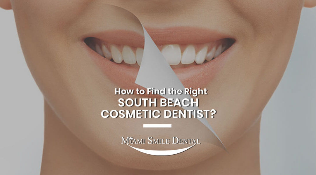 How to find the right South Beach Cosmetic Dentist