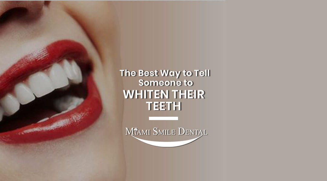 How to tell someone to whiten their teeth