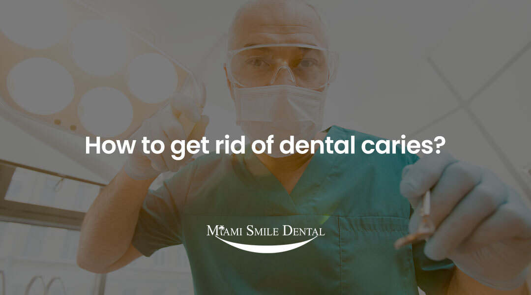 How to get rid of dental caries?
